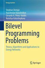 Bilevel Programming Problems  - Stephan Dempe - Nataliya Kalashnykova - Vyacheslav Kalashnikov - Gerardo A. Perez-Valdes