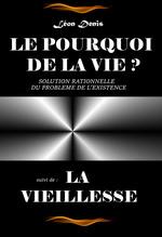 Le pourquoi de la vie, suivi de La Vieillesse [Nouv. éd. revue et mise à jour]  - Leon Denis