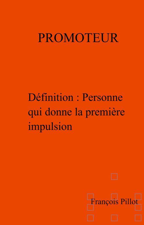 Promoteur - definition : personne qui donne la premiere impulsion