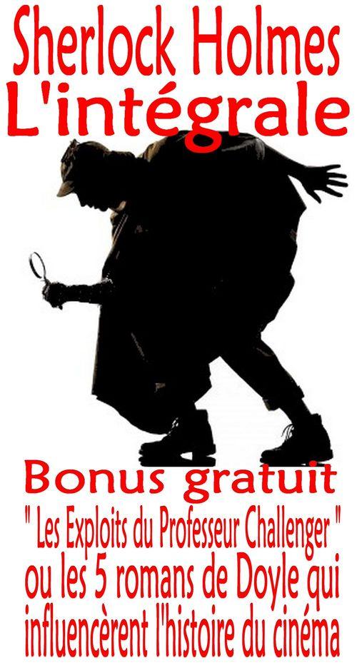 Sherlock Holmes, L'intégrale + Bonus : Les exploits du Professeur Challenger (illustré)
