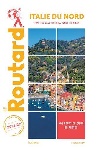 guide du Routard ; Italie du Nord ; sans les lacs italiens, Venise et Milan (édition 2021/2022)