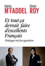Vente EBooks : Et tout ça devrait faire d'excellents Français ; dialogue sur les quartiers  - Olivier ROY - Naima M'faddel