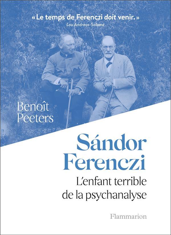 Sándor Ferenczi ; l'enfant terrible de la psychanalyse