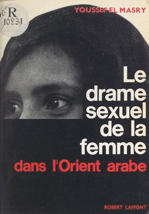 Le drame sexuel de la femme dans l'Orient arabe