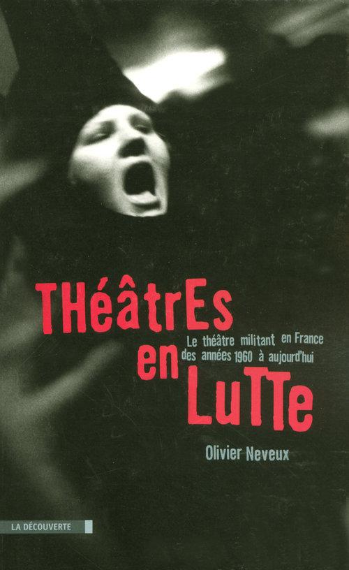 Théâtres en lutte ; le théâtre militant en france des années 1960 à nos jours