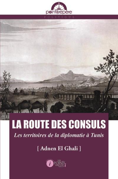 La route des consuls ; les territoires de la diplomatie à Tunis
