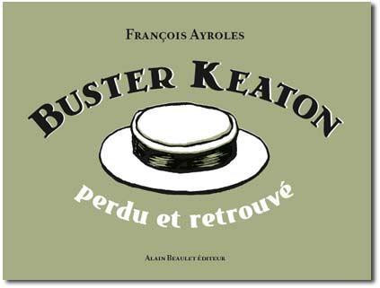 Buster Keaton ; perdu et retrouvé
