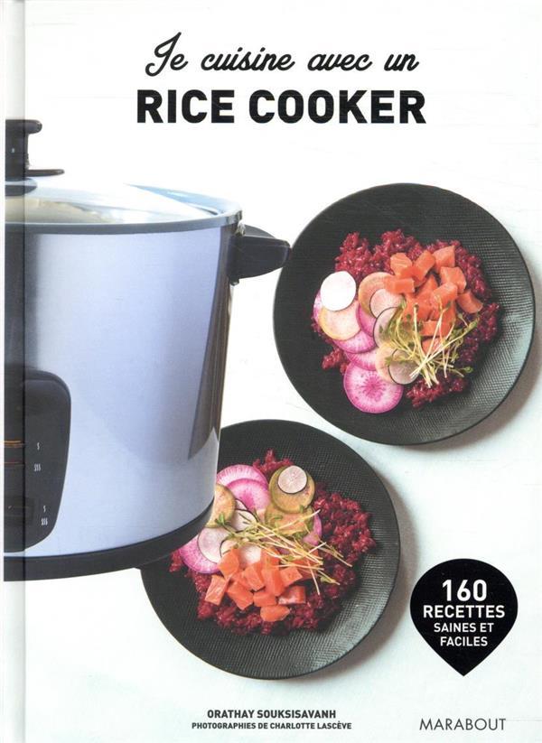 Je cuisine avec un rice cooker ; 160 recettes saines et faciles