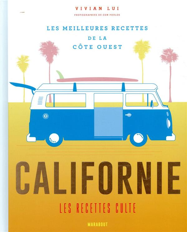 Californie, les recettes culte ; les meilleures recettes de la côte ouest