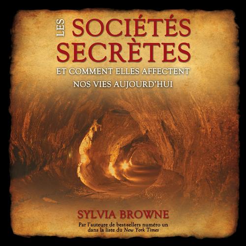 les sociétés secrètes ; et comment elles affectent nos vies aujourd'hui
