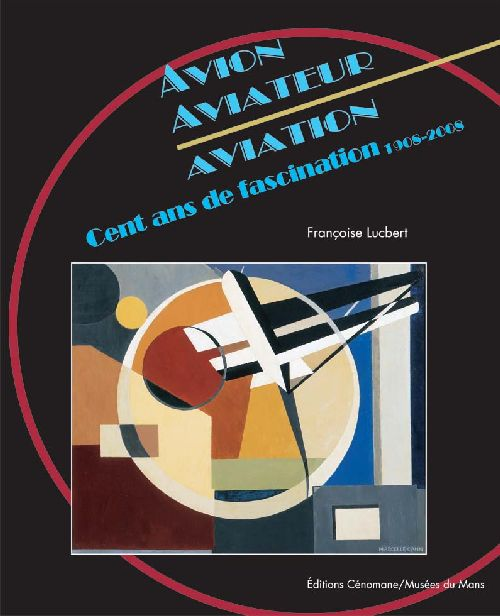 Avion, aviateur, aviation ; cent ans de fascinations (1908/2008)