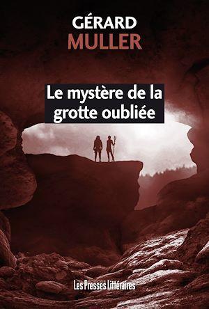 Le mystère de la grotte oubliée  - Gerard Muller