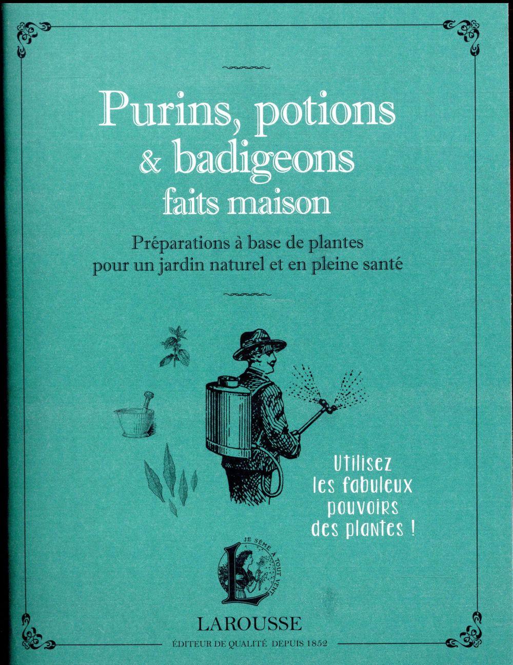 Purins, potions & badigeons faits maison ; préparations à base de plantes pour un jardin naturel et en pleine santé
