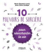 Vente EBooks : 10 pouvoirs de sorcière pour réenchanter ta vie  - Anne-Claire Lévêque - Marie-Charlotte Lanta