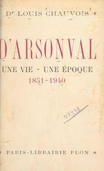 D'Arsonval, une vie, une époque (1851-1940)  - Louis Chauvois