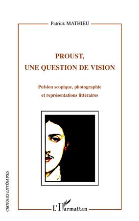 Proust, une question de vision ; pulsion scopique ; photographie et représentations littéraires