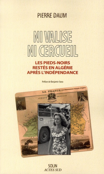 Ni Valise, Ni Cercueil ; Les Pieds-Noirs Restes En Algerie Apres 1962