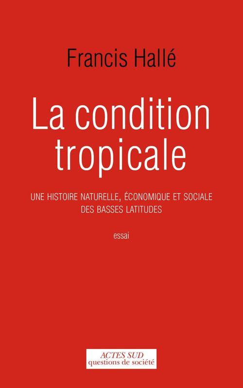 La condition tropicale ; une histoire naturelle, économique et sociale des basses latitudes