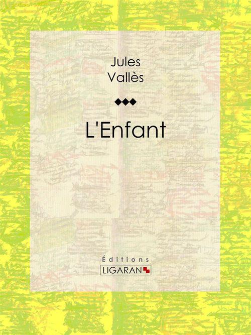 Vente EBooks : L'Enfant  - Jules Vallès  - Ligaran