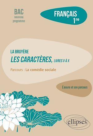 Français. Première. L'oeuvre et son parcours : La Bruyère - Les Caractères, livres V à X - Parcours