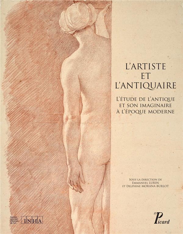 L'artiste et l'antiquaire ; l'étude de l'antique et son imaginaire à l'époque moderne