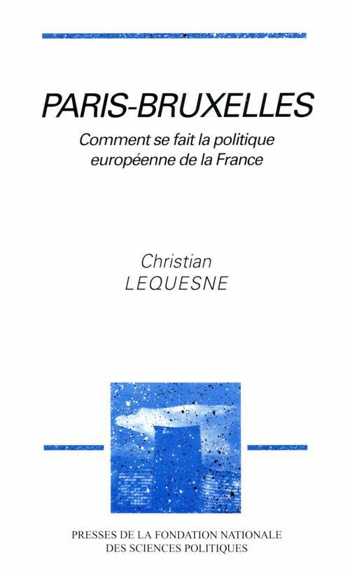 Paris-Bruxelles ; comment se fait la politique européenne de la France ?