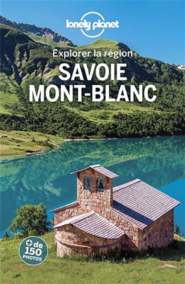 EXPLORER LA REGION  -  SAVOIE  -  MONT BLANC (3E EDITION)