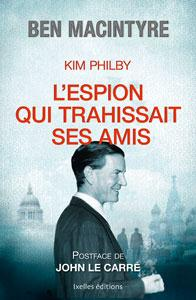 Kim Philby ; l'espion qui trahissait ses amis