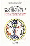 Les jeunes dans les relations transnationales ; l'office franco-allemand pour la jeunesse (1963-2008)