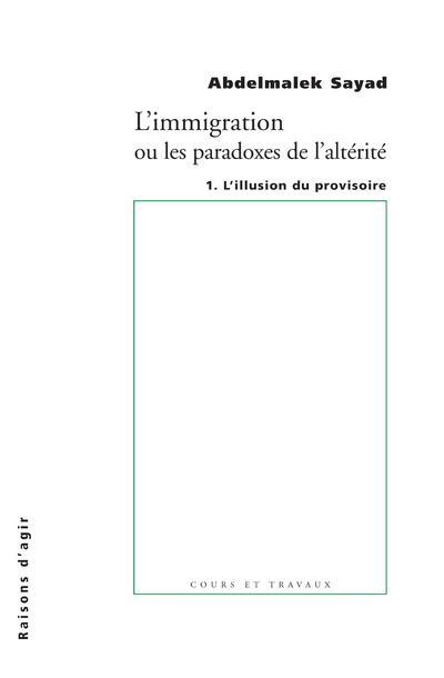 l'immigration ou les paradoxes de l'altérité t.1 ; l'illusion du provisoire