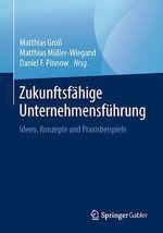 Zukunftsfähige Unternehmensführung  - Daniel F. Pinnow - Matthias Müller-Wiegand - Matthias Gro? - Matthias Groß