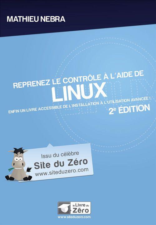 Reprenez le contrôle à l'aide de Linux ; enfin un livre accessible de l'installation à l'utilisation avancée ! (2e édition)