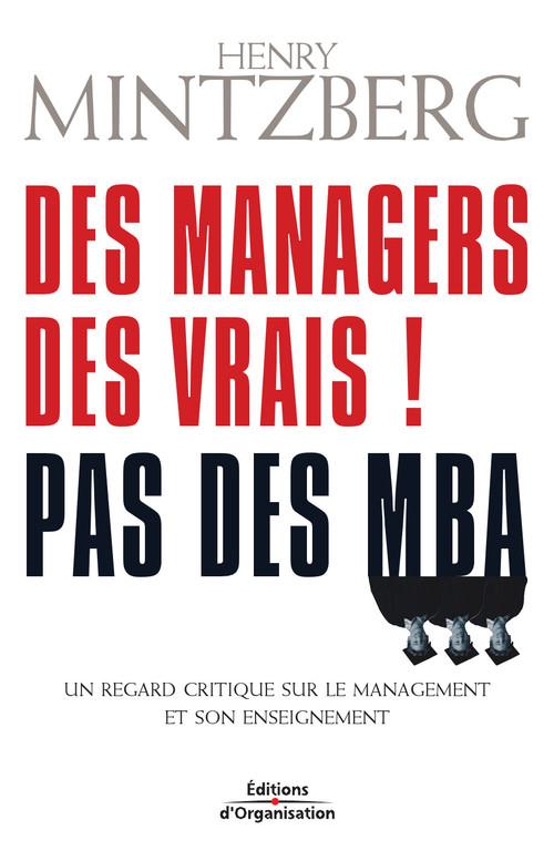 Des managers des vrais ! pas des mba - un regard critique sur le management et son enseignement