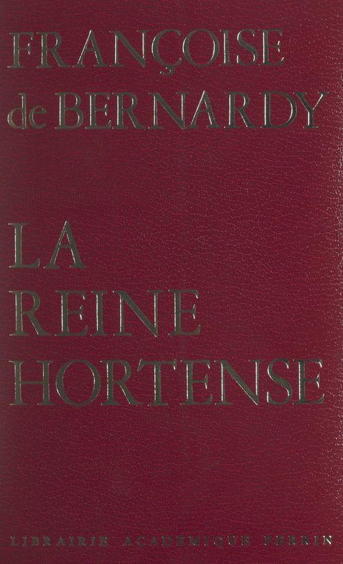 La reine Hortense (1783-1837)  - Francoise De Bernardy