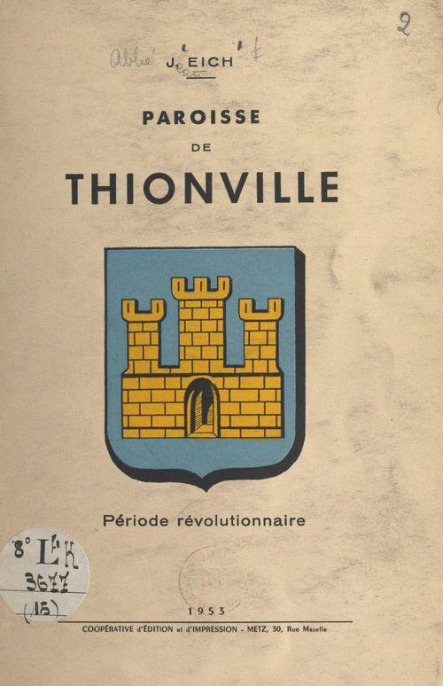 La paroisse de Thionville  - Jean Eich