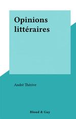 Opinions littéraires  - André Thérive