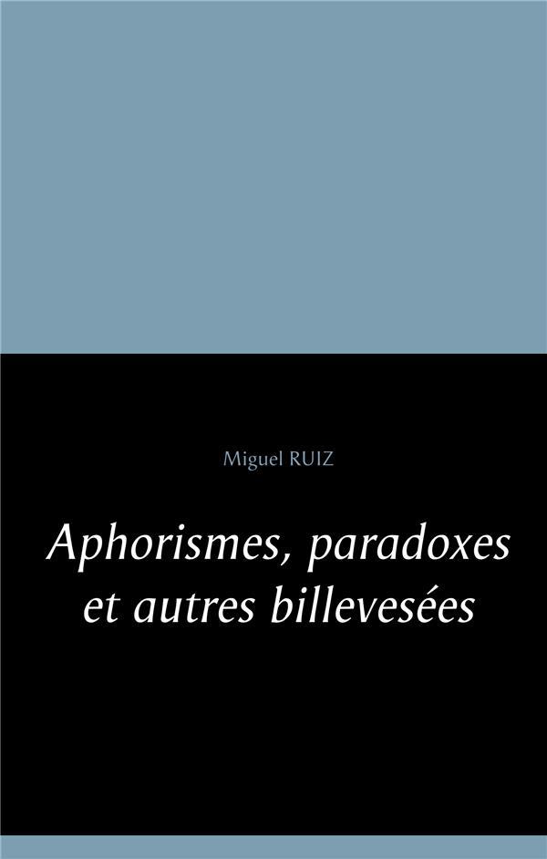 Aphorismes, paradoxes et autres billevesées