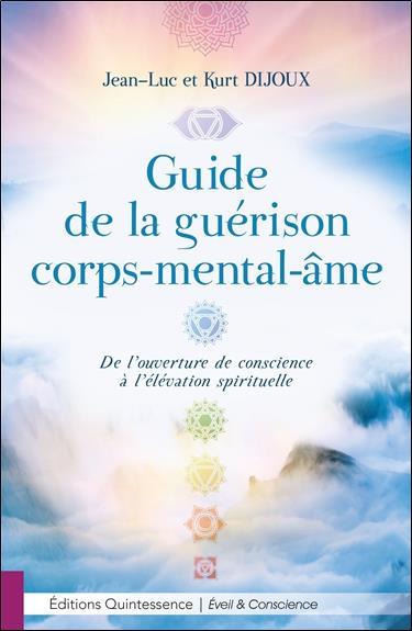 Guide de la guérison corps-mental-âme ; de l'ouverture de conscience à l'élévation spirituelle