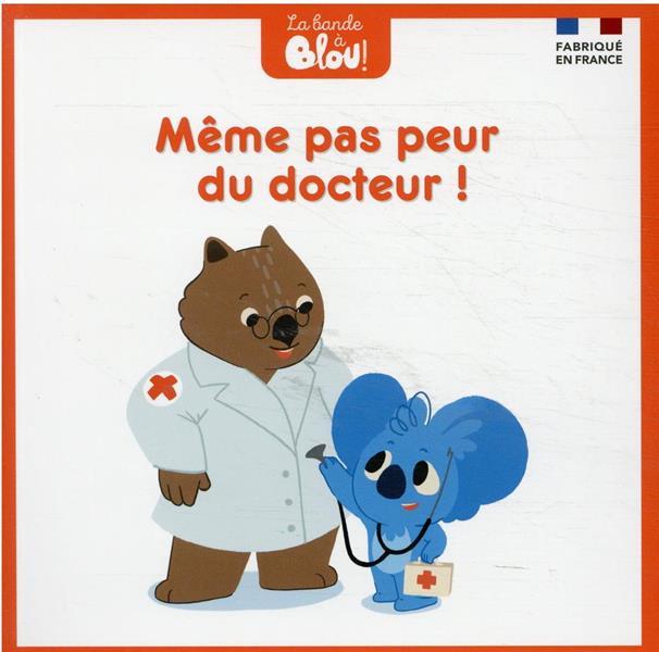 MEME PAS PEUR DU DOCTEUR !