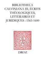 Bibliotheca Calviniana. Les oeuvres de Jean Calvin publiées au XVIe siècle. III,Ecrits théologiques, littéraires et juridi