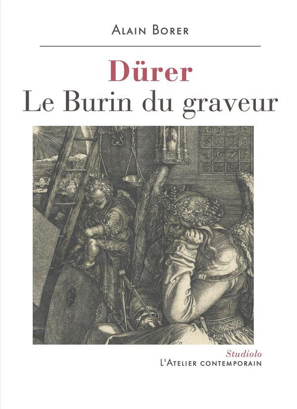 BORER, ALAIN - DURER - LE BURIN DU GRAVEUR