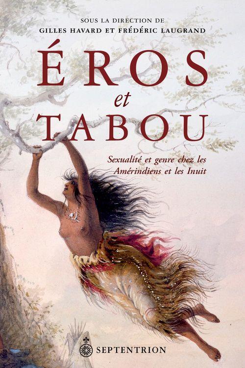 Eros et tabou ; sexualité et genre chez les Amérindiens et les Inuit