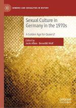 Sexual Culture in Germany in the 1970s  - Benedikt Wolf - Janin Afken