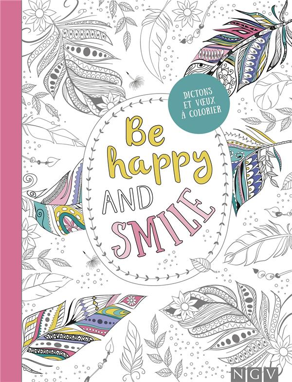 Be happy and smile ; dictons et voeux à colorier