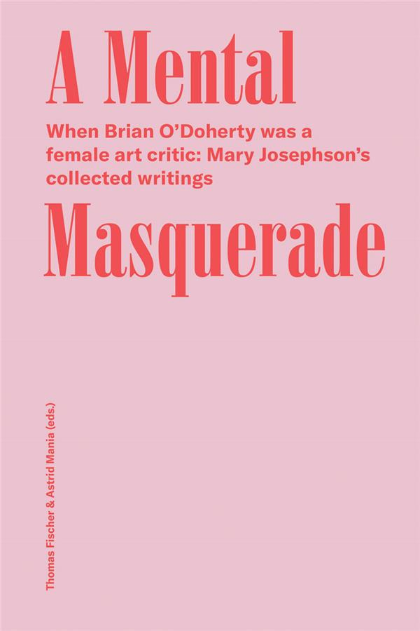 Mary josephson/brian o'doherty a mental masquerade