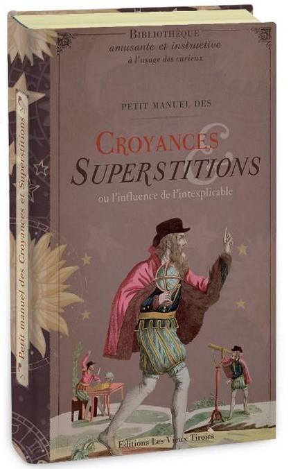 Petit manuel des croyances et superstitions ; ou l'influence de l'inexplicable