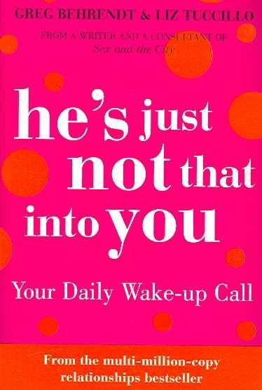 He s just not that into you ; Your Daily Wake Up Call