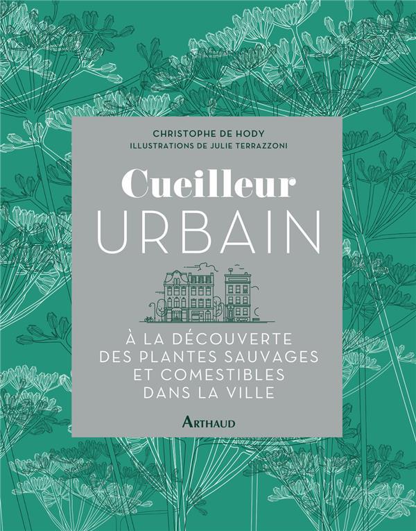 Cueilleur urbain ; à la découverte des plantes sauvages et comestibles dans la ville