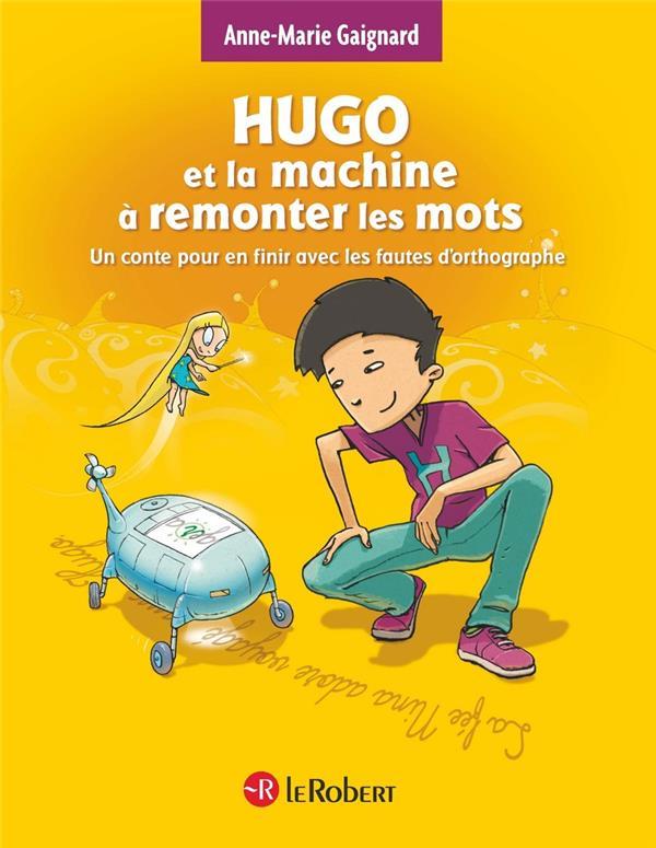 HUGO ET LES ROIS ; Hugo et la machine à remonter les mots