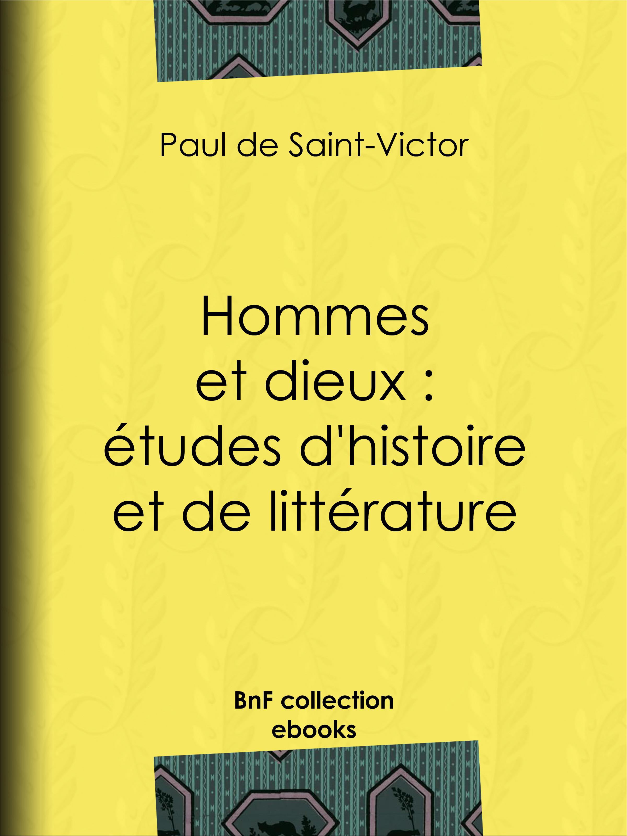 Hommes et dieux : études d'histoire et de littérature  - Paul de Saint-Victor